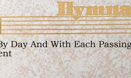 Day By Day And With Each Passing Moment – Hymn Lyrics