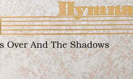 Day Is Over And The Shadows – Hymn Lyrics