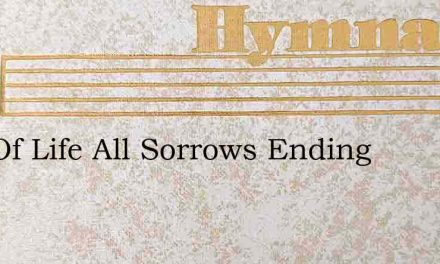 Day Of Life All Sorrows Ending – Hymn Lyrics