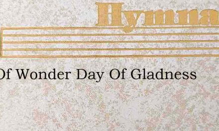 Day Of Wonder Day Of Gladness – Hymn Lyrics