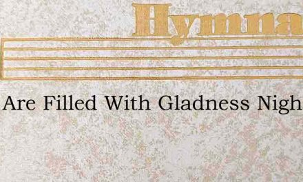 Days Are Filled With Gladness Nights Are – Hymn Lyrics