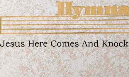 Dear Jesus Here Comes And Knocks At Thy – Hymn Lyrics