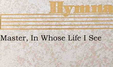 Dear Master, In Whose Life I See – Hymn Lyrics