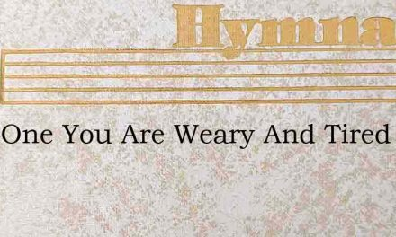 Dear One You Are Weary And Tired – Hymn Lyrics