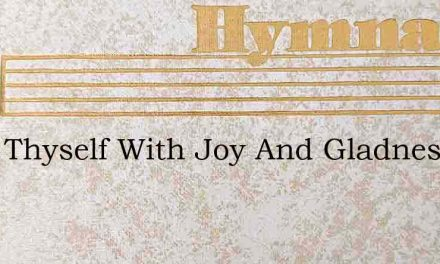 Deck Thyself With Joy And Gladness – Hymn Lyrics