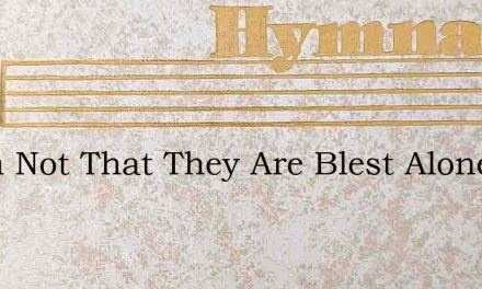 Deem Not That They Are Blest Alone – Hymn Lyrics