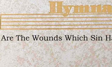 Deep Are The Wounds Which Sin Has Made – Hymn Lyrics