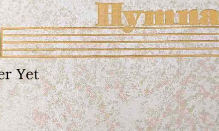 Deeper Yet – Hymn Lyrics
