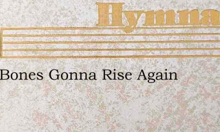 Dem Bones Gonna Rise Again – Hymn Lyrics