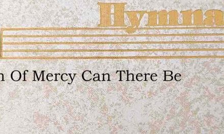 Depth Of Mercy Can There Be – Hymn Lyrics