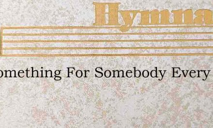 Do Something For Somebody Every Day – Hymn Lyrics