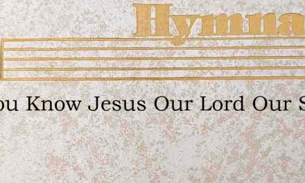 Do You Know Jesus Our Lord Our Savior – Hymn Lyrics