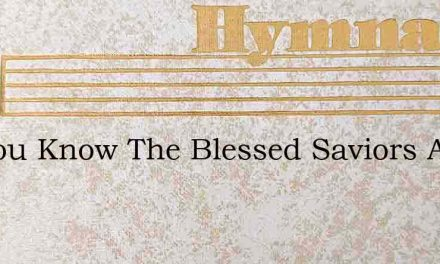 Do You Know The Blessed Saviors At The – Hymn Lyrics