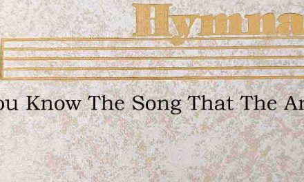 Do You Know The Song That The Angels Sang – Hymn Lyrics