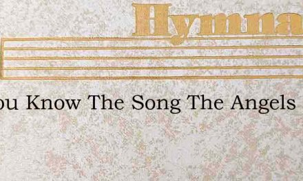 Do You Know The Song The Angels Sang – Hymn Lyrics