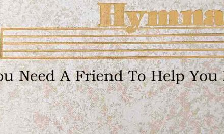 Do You Need A Friend To Help You In Lif – Hymn Lyrics
