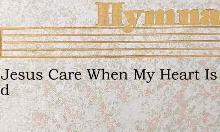Does Jesus Care When My Heart Is Pained – Hymn Lyrics