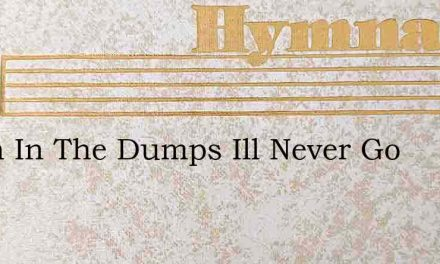 Down In The Dumps Ill Never Go – Hymn Lyrics