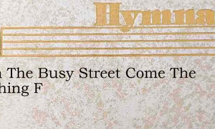 Down The Busy Street Come The Marching F – Hymn Lyrics