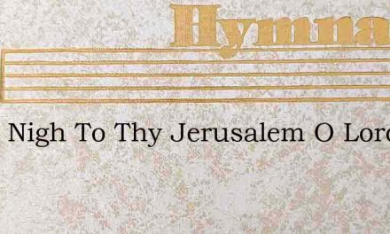 Draw Nigh To Thy Jerusalem O Lord – Hymn Lyrics