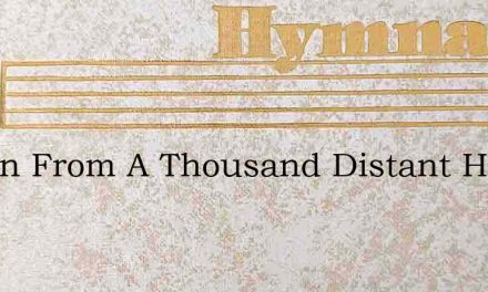 Drawn From A Thousand Distant Homes – Hymn Lyrics