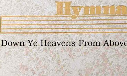 Drop Down Ye Heavens From Above – Hymn Lyrics