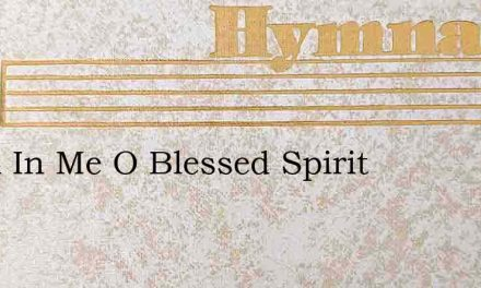 Dwell In Me O Blessed Spirit – Hymn Lyrics