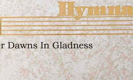 Easter Dawns In Gladness – Hymn Lyrics