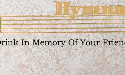 Eat Drink In Memory Of Your Friend – Hymn Lyrics