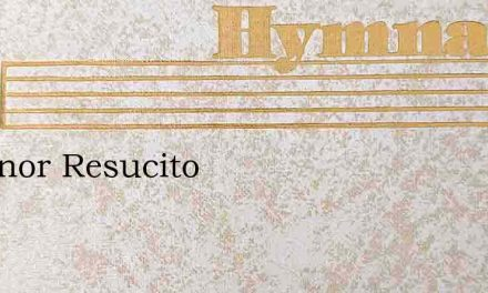 El Senor Resucito – Hymn Lyrics