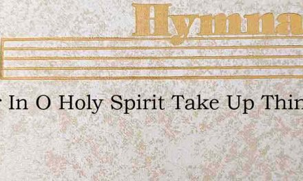 Enter In O Holy Spirit Take Up Thine – Hymn Lyrics