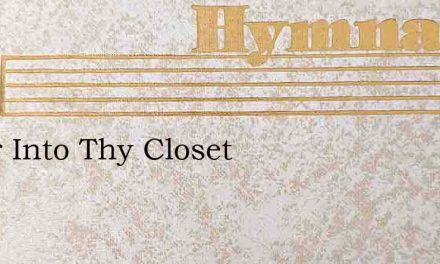 Enter Into Thy Closet – Hymn Lyrics