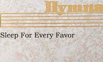 Ere I Sleep For Every Favor – Hymn Lyrics