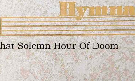 Ere That Solemn Hour Of Doom – Hymn Lyrics
