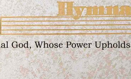 Eternal God, Whose Power Upholds – Hymn Lyrics