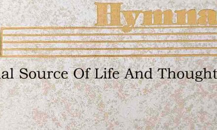 Eternal Source Of Life And Thought – Hymn Lyrics