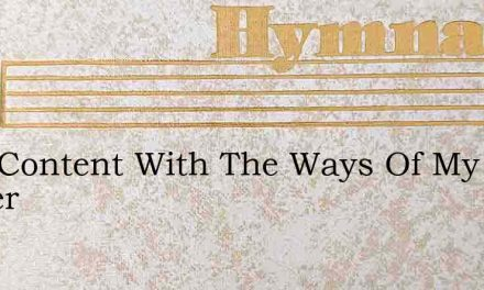 Ever Content With The Ways Of My Father – Hymn Lyrics