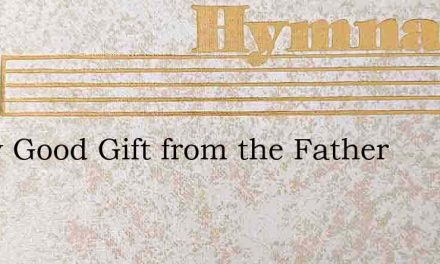 Every Good Gift from the Father – Hymn Lyrics