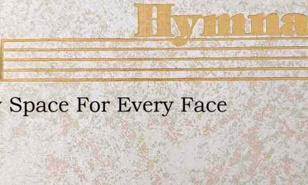 Every Space For Every Face – Hymn Lyrics