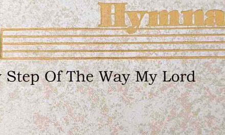 Every Step Of The Way My Lord – Hymn Lyrics