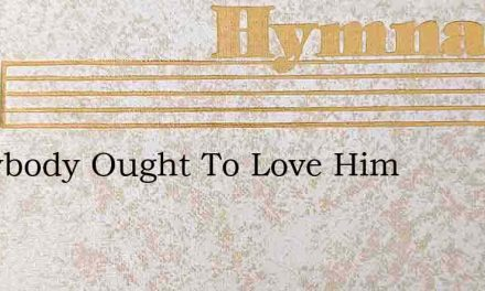 Everybody Ought To Love Him – Hymn Lyrics