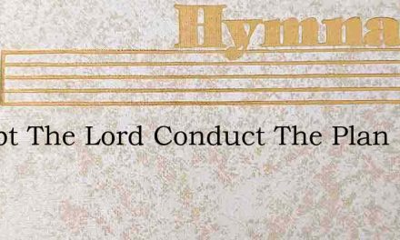 Except The Lord Conduct The Plan – Hymn Lyrics