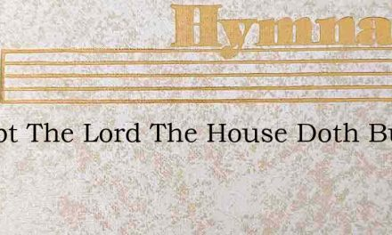 Except The Lord The House Doth Build – Hymn Lyrics