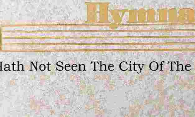Eye Hath Not Seen The City Of The King – Hymn Lyrics