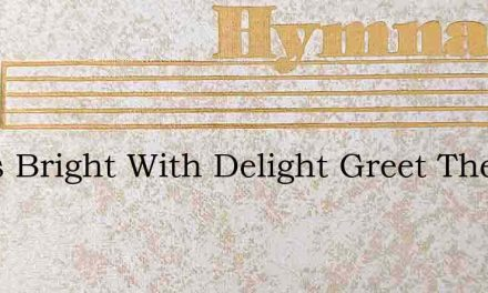 Faces Bright With Delight Greet The – Hymn Lyrics