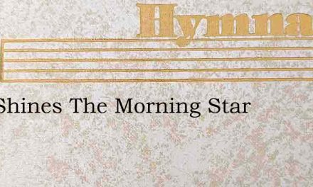 Fair Shines The Morning Star – Hymn Lyrics