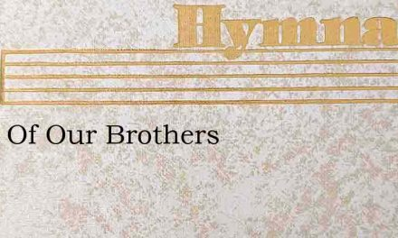 Faith Of Our Brothers – Hymn Lyrics