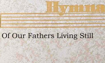 Faith Of Our Fathers Living Still – Hymn Lyrics