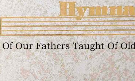 Faith Of Our Fathers Taught Of Old – Hymn Lyrics