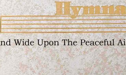 Far And Wide Upon The Peaceful Air – Hymn Lyrics